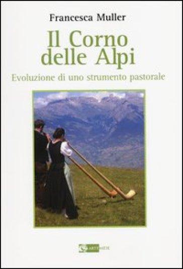 Il corno delle Alpi. Evoluzione di uno strumento pastorale - Francesca Muller   Rochesterscifianimecon.com