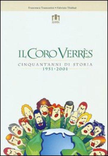Il coro Verrès. Cinquant'anni di storia 1951-2001 - Francesca Tramontini | Rochesterscifianimecon.com