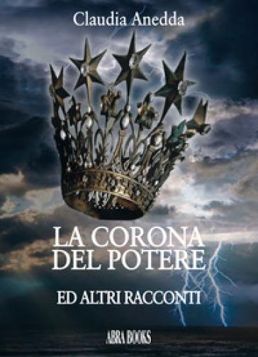 La corona del potere e altri racconti - Claudia Anedda |