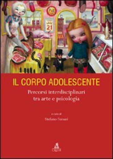 Il corpo adolescente. Percorsi interdisciplinari tra arte e psicologia - Santo Ferrari   Thecosgala.com