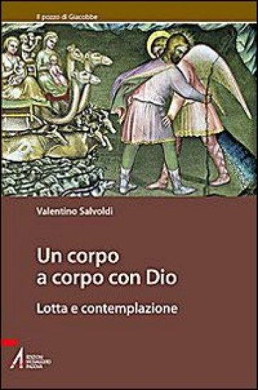 Un corpo a corpo con Dio. Lotta e contemplazione - Valentino Salvoldi pdf epub
