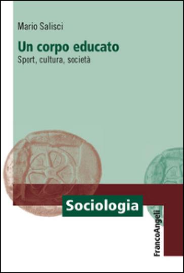 Un corpo educato. Sport, cultura, società - Mario Salisci | Thecosgala.com