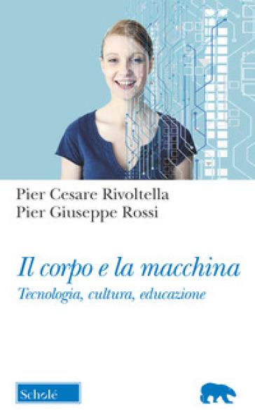Il corpo e la macchina. Tecnologia, cultura, educazione - Pier Cesare Rivoltella pdf epub