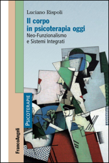 Il corpo in psicoterapia oggi. Neo-funzionalismo e sistemi integrati - Luciano Rispoli |
