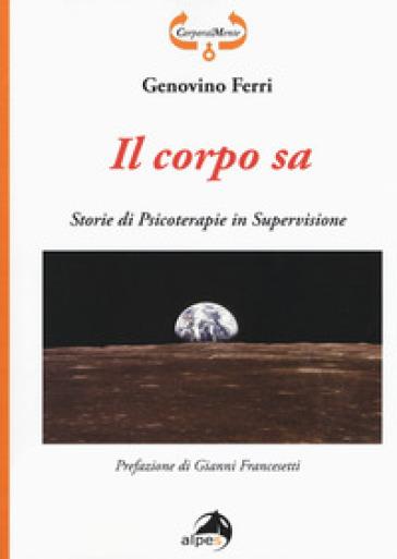Il corpo sa. Storie di psicoterapie in supervisione - Genovino Ferri |