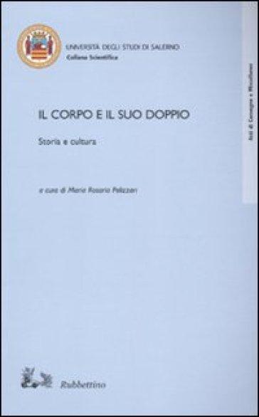 Il corpo e il suo doppio. Storia e cultura - M. R. Pelizzari |