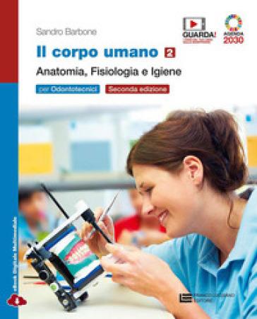 Il corpo umano. Per gli Ist. professionali: odontotecnici. Con e-book. Con espansione online. 2: Anatomia, fisiologia e igiene - Sandro Barbone |