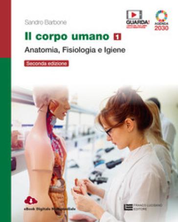 Il corpo umano. Per gli Ist. professionali. Con e-book. Con espansione online. 1: Anatomia, fisiologia e igiene - Sandro Barbone | Kritjur.org