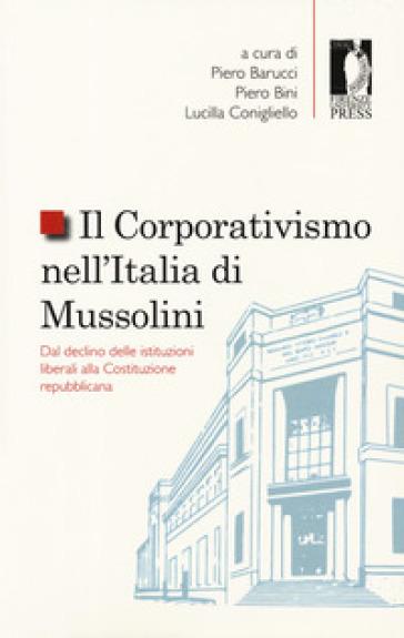 Il corporativismo nell'Italia di Mussolini. Dal declino delle istituzioni liberali alla Costituzione repubblicana - P. Barucci | Thecosgala.com