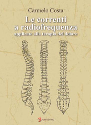 Le correnti a radiofrequenza applicate alla terapia del dolore - Carmelo Costa |