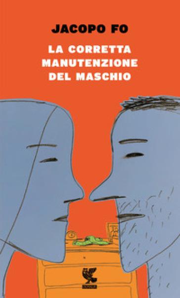 La corretta manutenzione del maschio - Jacopo Fo pdf epub