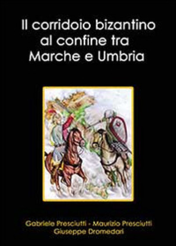 Il corridoio bizantino al confine tra Marche e Umbria - Gabriele Presciutti   Jonathanterrington.com
