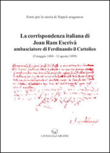 La corrispondenza italiana di Joan Ram Escrivà ambasciatore di Ferdinando il cattolico (3 maggio 1484-11 agosto 1499) - I. Parisi  