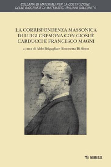 La corrispondenza massonica di Luigi Cremona con Giosuè Carducci e Francesco Magni - Luigi Cremona  