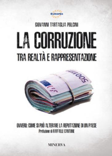 La corruzione tra realtà e rappresentazione. Ovvero: come si può alterare la reputazione di un paese - Giovanni Tartaglia Polcini |