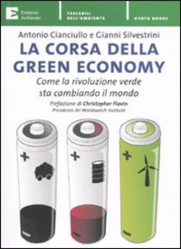 La corsa della green economy. Come la rivoluzione verde sta cambiando il mondo - Antonio Cianciullo  