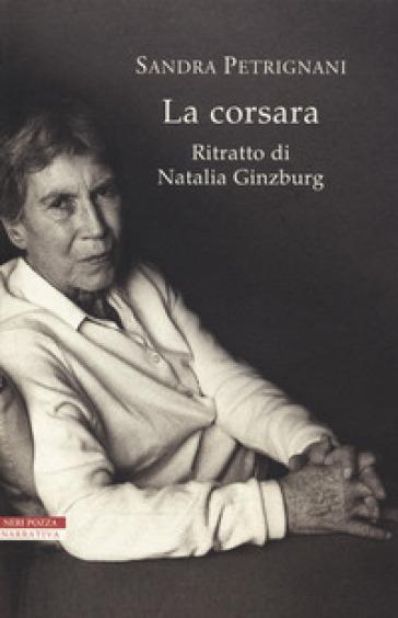 La corsara. Ritratto di Natalia Ginzburg - Sandra Petrignani   Ericsfund.org