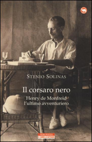 Il corsaro nero. Henry de Monfreid l'ultimo avventuriero - Stenio Solinas  