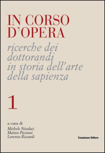 In corso d'opera. Ricerche dei dottorandi in storia dell'arte della Sapienza - C. Di Bello  