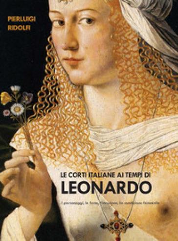 Le corti italiane ai tempi di Leonardo. I personaggi, le feste, l'istruzione, la condizione femminile - Pierluigi Ridolfi | Kritjur.org