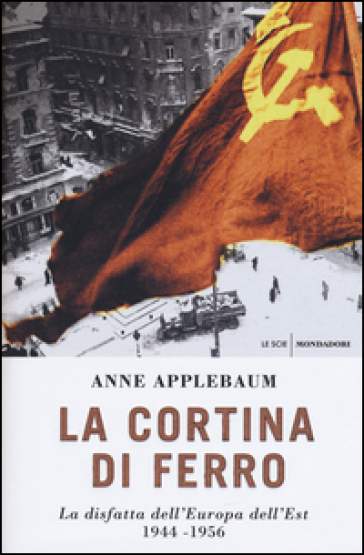 La cortina di ferro. La disfatta dell'Europa dell'Est 1944-1956 - Anne Applebaum |