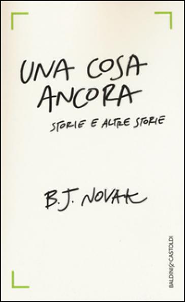 Una cosa ancora. Storie e altre storie - B. J. Novak  