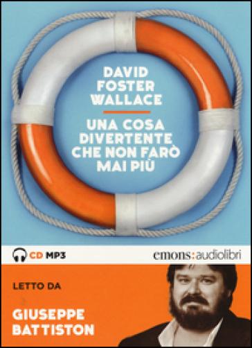 Una cosa divertente che non farò mai più letto da Giuseppe Battiston. Audiolibro. CD Audio formato MP3. Ediz. integrale - David Foster Wallace | Kritjur.org
