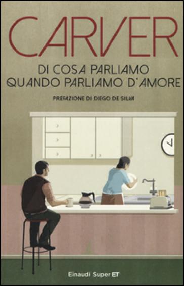 Di cosa parliamo quando parliamo d'amore - Raymond Carver |