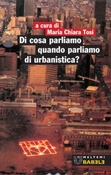 Di cosa parliamo quando parliamo di urbanistica?