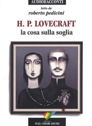 La cosa sulla soglia letto da Roberto Pedicini. Audiolibro. CD Audio - Howard Phillips Lovecraft | Rochesterscifianimecon.com