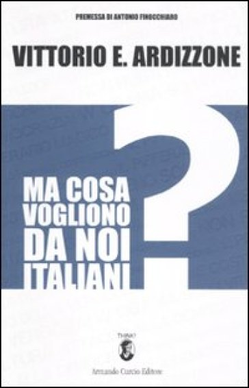 Ma cosa vogliono da noi italiani? - Vittorio E. Ardizzone |