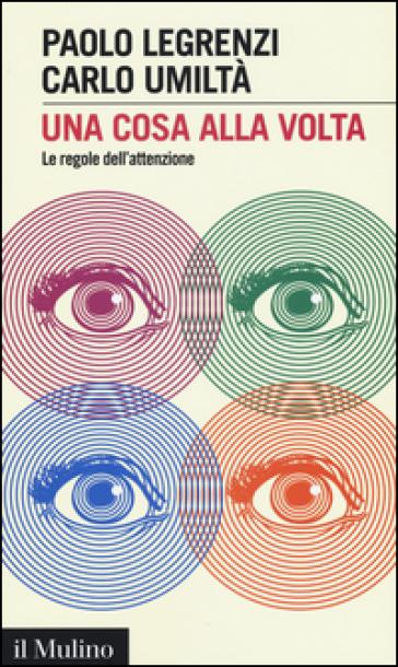 Una cosa alla volta. Le regole dell'attenzione - Paolo Legrenzi   Thecosgala.com