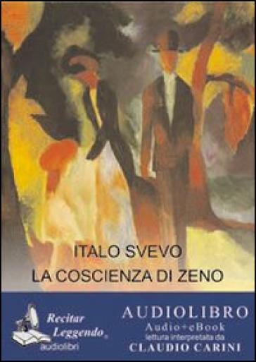 La coscienza di Zeno. Ediz. integrale. Audiolibro. CD Audio formato MP3 - Italo Svevo |