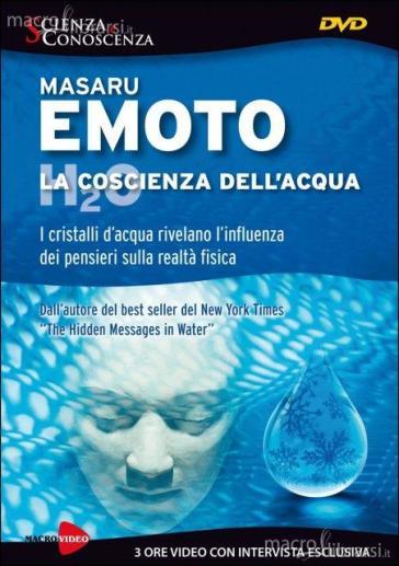 La coscienza dell'acqua. I cristalli d'acqua rivelano l'influenza dei pensieri. DVD - Masaru Emoto |