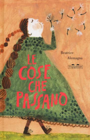 Le cose che passano. Ediz. a colori - Beatrice Alemagna | Thecosgala.com