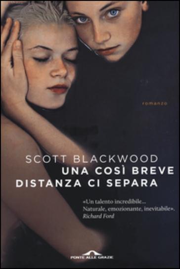 Una così breve distanza ci separa - Scott Blackwood |
