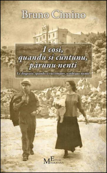 I cosi, quandu si cùntunu, pàrunu nenti. Le disgrazie, quando si raccontano, sembrano niente - Bruno Cimino   Kritjur.org