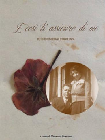 E così ti assicuro di me. Lettere di guerra e d'innocenza - Vincenzo Aversano  