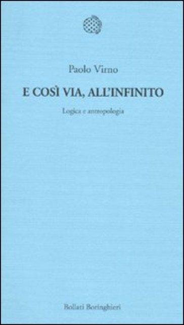 E così via, all'infinito. Logica e antropologia - Paolo Virno | Jonathanterrington.com