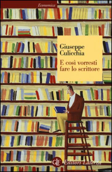 E così vorresti fare lo scrittore - Giuseppe Culicchia |