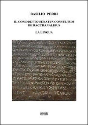 Il cosiddetto Senatus consultum de Bacchanalibus. La lingua - Basilio Perri |