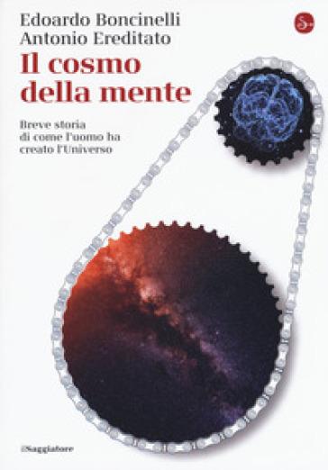 Il cosmo della mente. Breve storia di come l'uomo ha creato l'Universo - Edoardo Boncinelli | Ericsfund.org