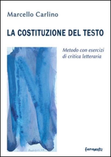 La costituzione del testo. Metodo con esercizi di critica letteraria - Marcello Carlino   Jonathanterrington.com