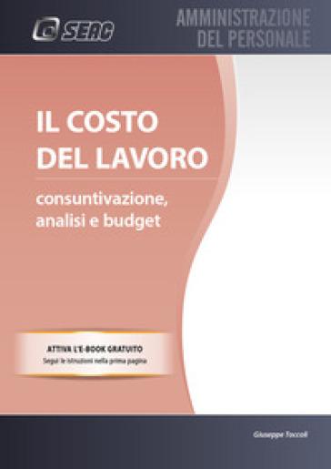 Il costo del lavoro. Consuntivazione, analisi e budget. Con e-book - Centro Studi Normativa del Lavoro Seac |
