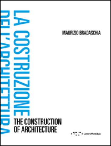 La costruzione dell'architettura. Ediz. italiana e inglese - Maurizio Bradaschia   Jonathanterrington.com