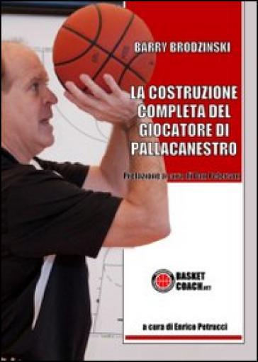 La costruzione completa del giocatore di pallacanestro - Enrico Petrucci | Jonathanterrington.com