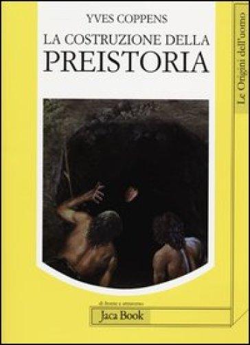 La costruzione della preistoria - Yves Coppens |