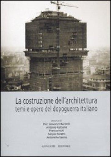 La costruzione dell'architettura. Temi e opere del dopoguerra italiano - S. Poretti |
