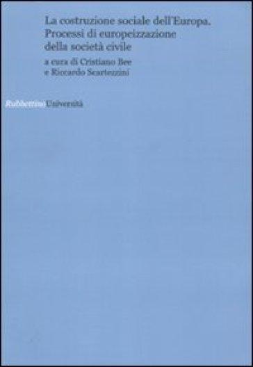 La costruzione sociale dell'Europa. Processi di europeizzazione della società civile - R. Scartezzini | Rochesterscifianimecon.com