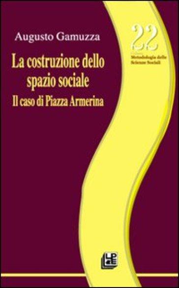 La costruzione dello spazio sociale. Il caso di piazza Armerina - Augusto Gamuzza | Thecosgala.com